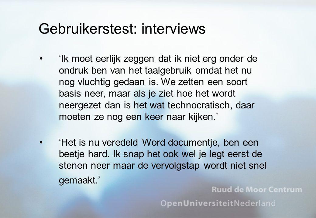 Gebruikerstest: interviews 'Ik moet eerlijk zeggen dat ik niet erg onder de ondruk ben van het taalgebruik omdat het nu nog vluchtig gedaan is. We zet