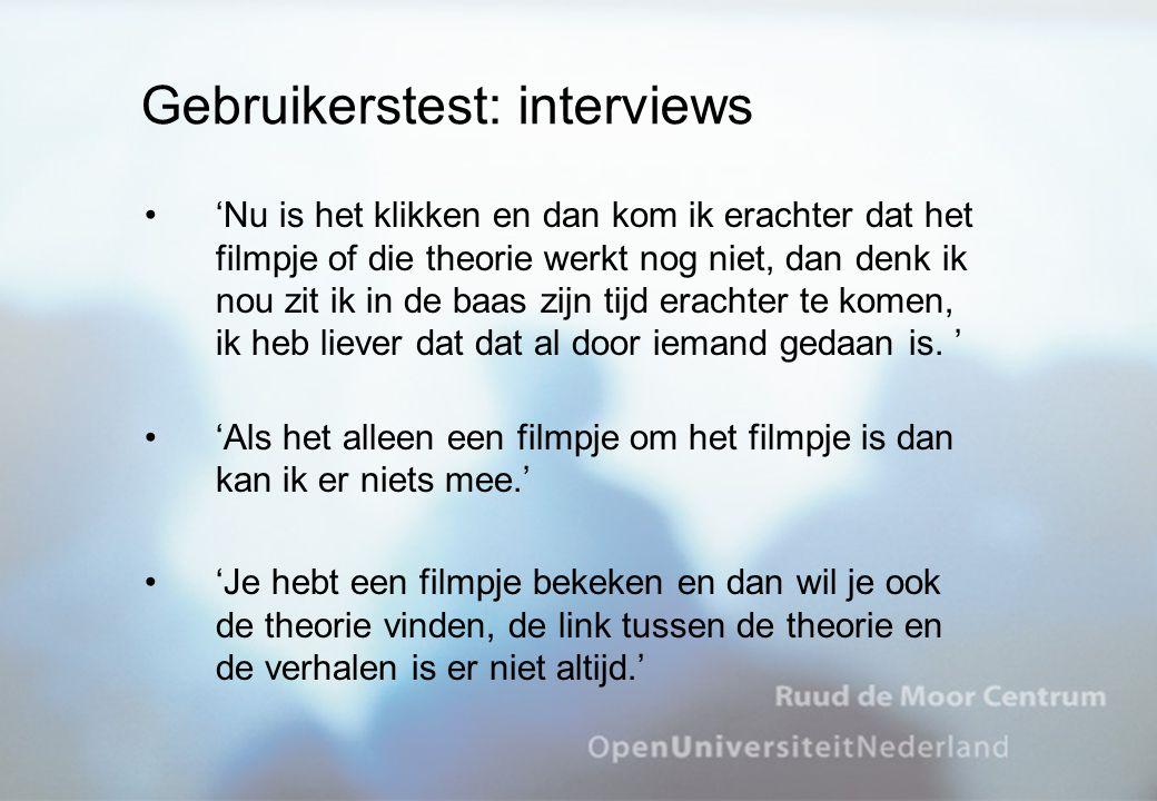 Gebruikerstest: interviews 'Nu is het klikken en dan kom ik erachter dat het filmpje of die theorie werkt nog niet, dan denk ik nou zit ik in de baas zijn tijd erachter te komen, ik heb liever dat dat al door iemand gedaan is.