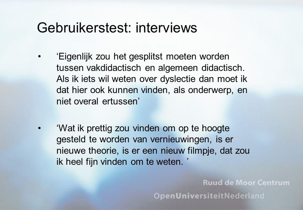 Gebruikerstest: interviews 'Eigenlijk zou het gesplitst moeten worden tussen vakdidactisch en algemeen didactisch. Als ik iets wil weten over dyslecti