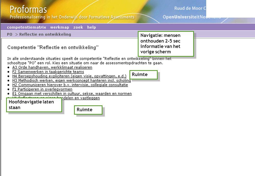 Ruimte Navigatie: mensen onthouden 2-5 sec informatie van het vorige scherm Hoofdnavigatie laten staan