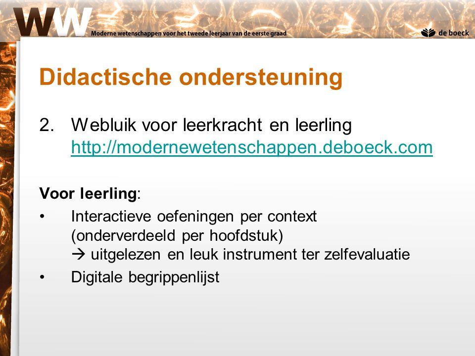 2.Webluik voor leerkracht en leerling http://modernewetenschappen.deboeck.com http://modernewetenschappen.deboeck.com Voor leerling: Interactieve oefe