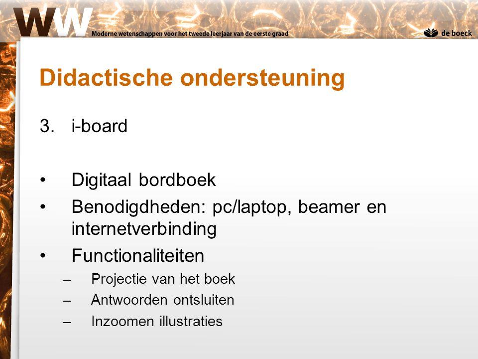 3.i-board Digitaal bordboek Benodigdheden: pc/laptop, beamer en internetverbinding Functionaliteiten –Projectie van het boek –Antwoorden ontsluiten –I
