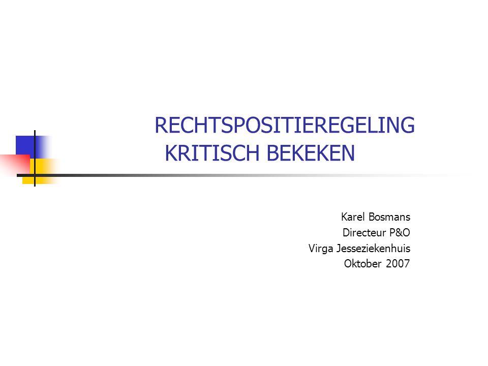 RECHTSPOSITIEREGELING KRITISCH BEKEKEN Karel Bosmans Directeur P&O Virga Jesseziekenhuis Oktober 2007