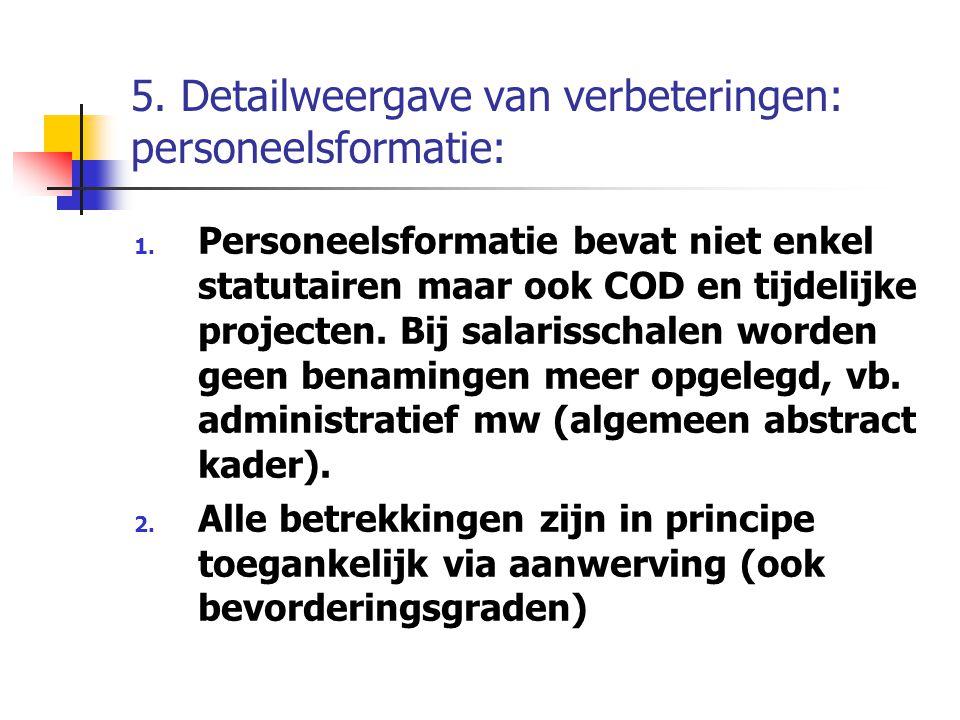 5. Detailweergave van verbeteringen: personeelsformatie: 1. Personeelsformatie bevat niet enkel statutairen maar ook COD en tijdelijke projecten. Bij