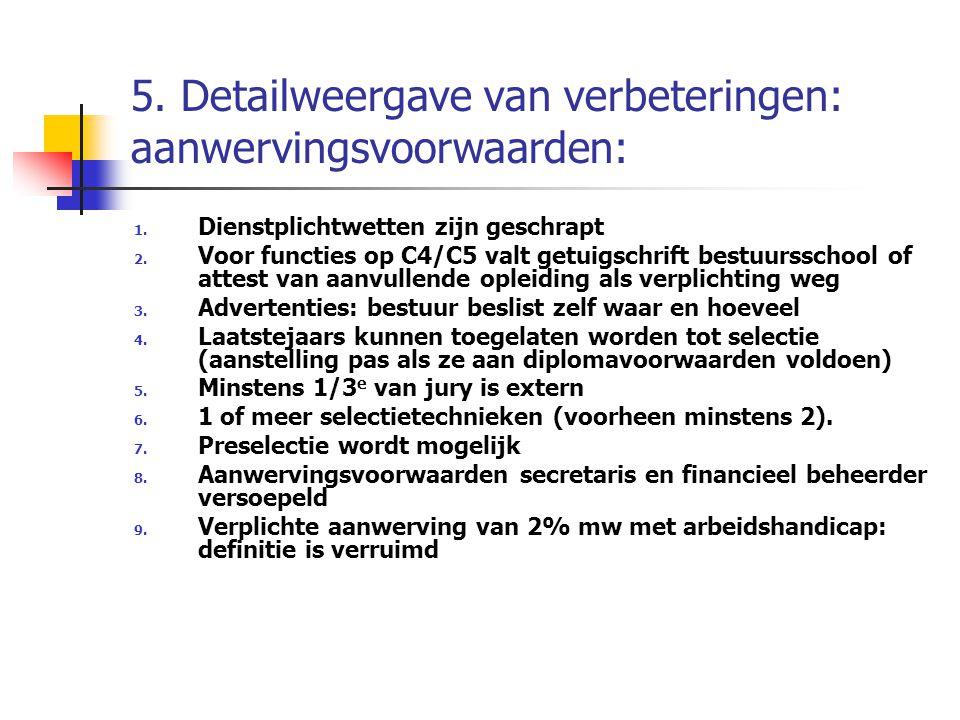 5. Detailweergave van verbeteringen: aanwervingsvoorwaarden: 1. Dienstplichtwetten zijn geschrapt 2. Voor functies op C4/C5 valt getuigschrift bestuur