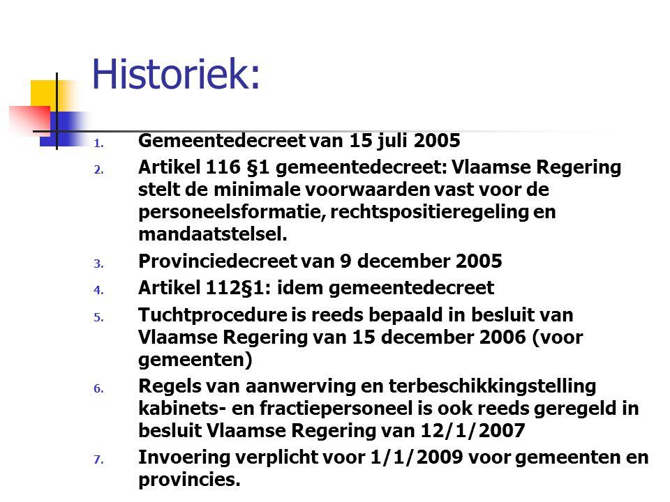 Historiek: 1. Gemeentedecreet van 15 juli 2005 2. Artikel 116 §1 gemeentedecreet: Vlaamse Regering stelt de minimale voorwaarden vast voor de personee