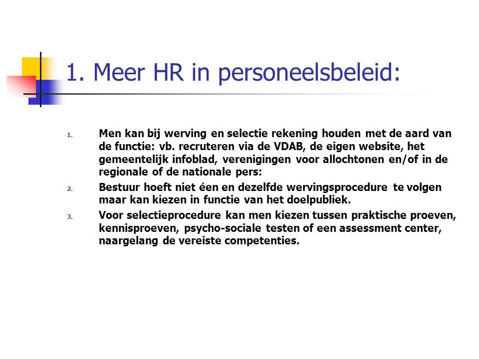 1. Meer HR in personeelsbeleid: 1. Men kan bij werving en selectie rekening houden met de aard van de functie: vb. recruteren via de VDAB, de eigen we