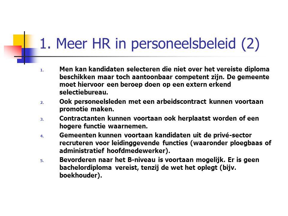 1. Meer HR in personeelsbeleid (2) 1. Men kan kandidaten selecteren die niet over het vereiste diploma beschikken maar toch aantoonbaar competent zijn