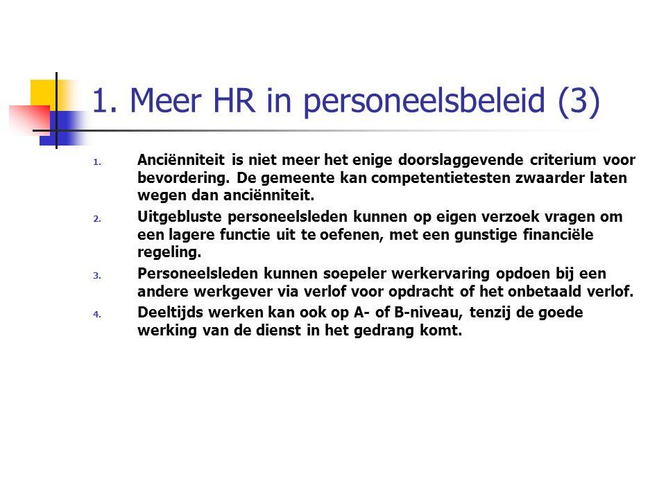 1. Meer HR in personeelsbeleid (3) 1. Anciënniteit is niet meer het enige doorslaggevende criterium voor bevordering. De gemeente kan competentieteste