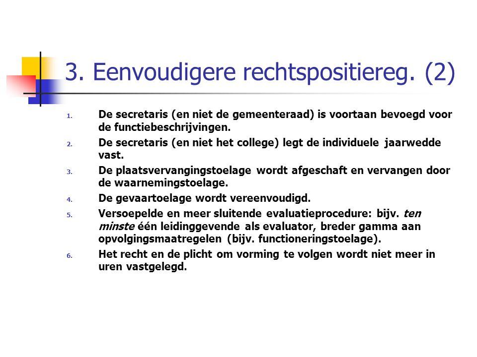 3. Eenvoudigere rechtspositiereg. (2) 1. De secretaris (en niet de gemeenteraad) is voortaan bevoegd voor de functiebeschrijvingen. 2. De secretaris (