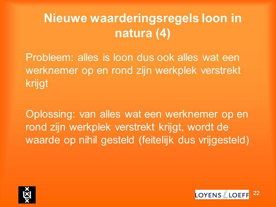 22 Nieuwe waarderingsregels loon in natura (4) Probleem: alles is loon dus ook alles wat een werknemer op en rond zijn werkplek verstrekt krijgt Oplos