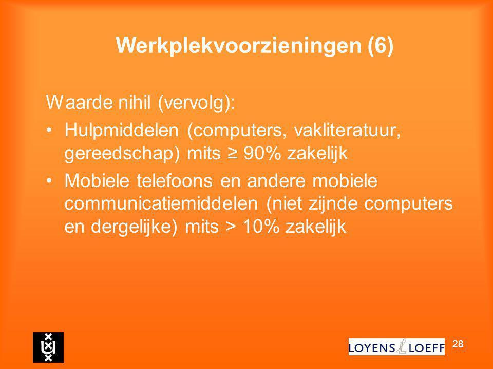 28 Werkplekvoorzieningen (6) Waarde nihil (vervolg): Hulpmiddelen (computers, vakliteratuur, gereedschap) mits ≥ 90% zakelijk Mobiele telefoons en and