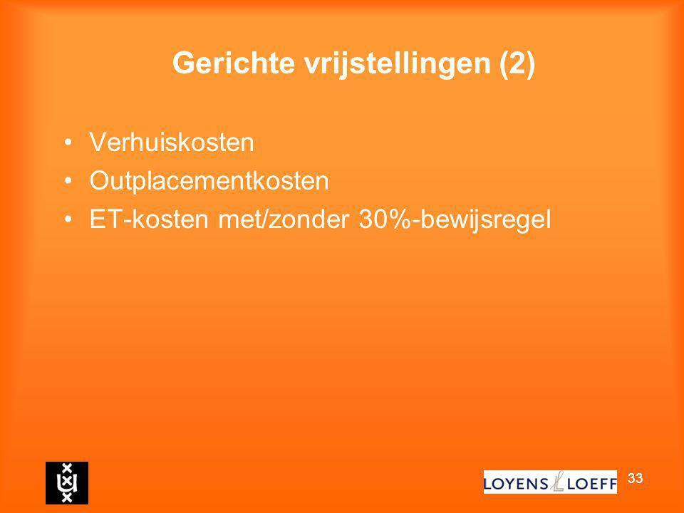 33 Gerichte vrijstellingen (2) Verhuiskosten Outplacementkosten ET-kosten met/zonder 30%-bewijsregel