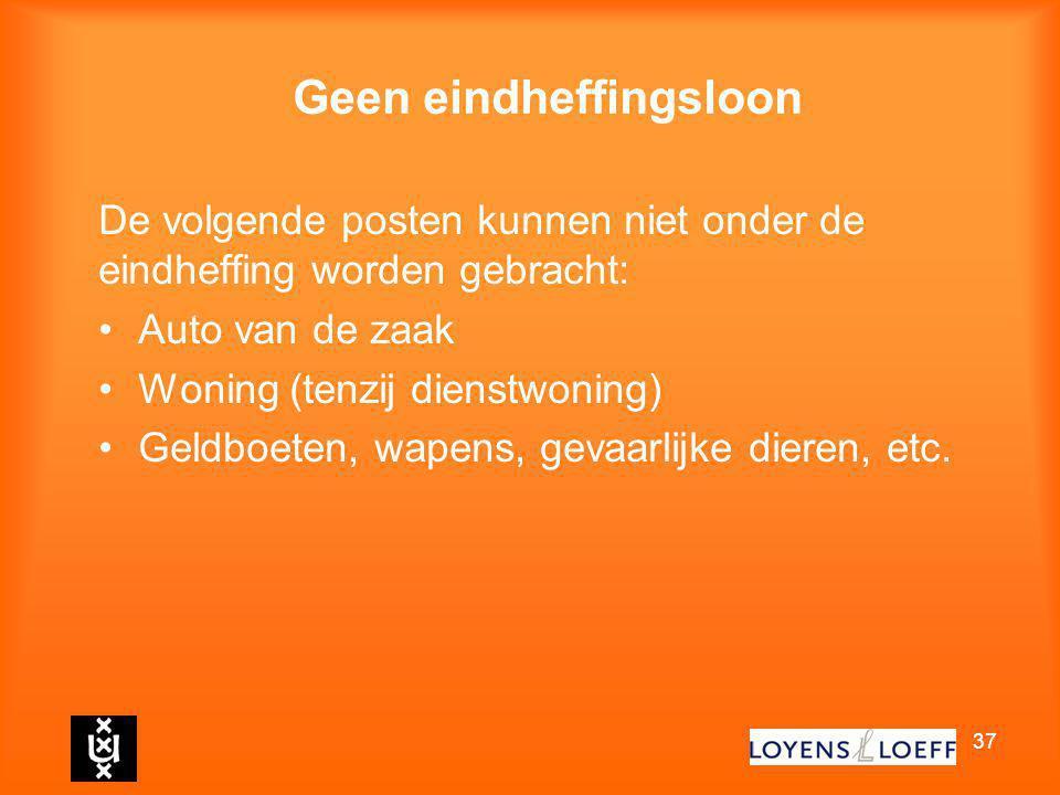 37 Geen eindheffingsloon De volgende posten kunnen niet onder de eindheffing worden gebracht: Auto van de zaak Woning (tenzij dienstwoning) Geldboeten