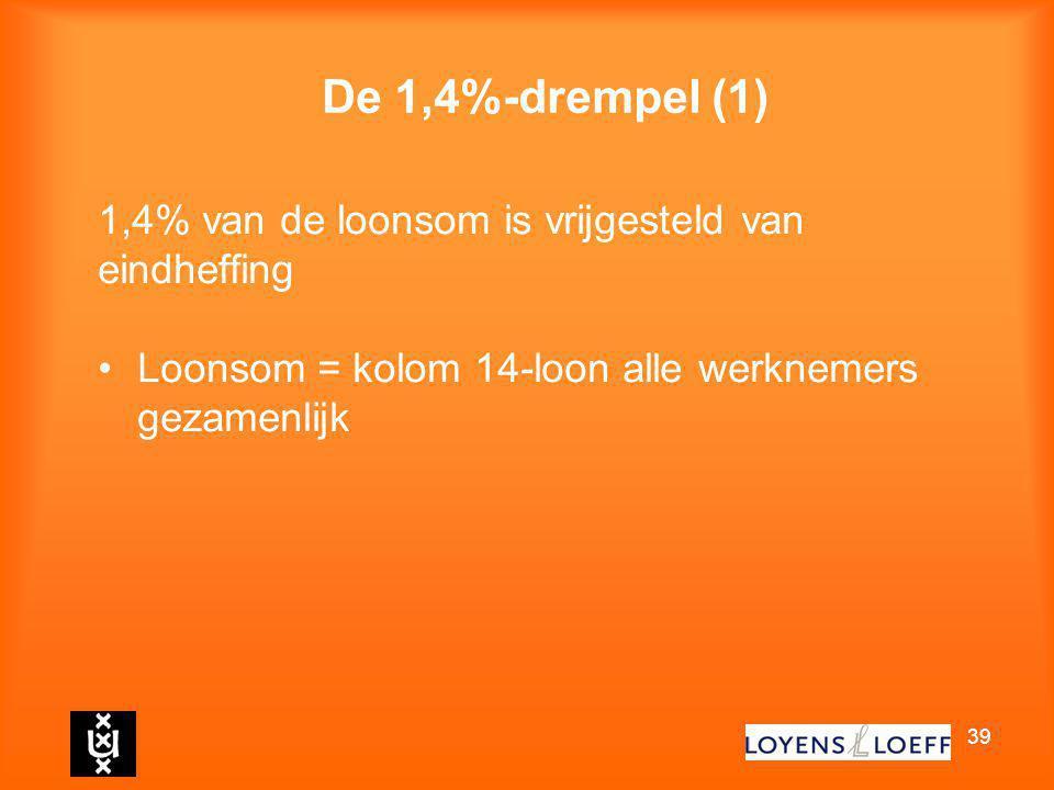 39 De 1,4%-drempel (1) 1,4% van de loonsom is vrijgesteld van eindheffing Loonsom = kolom 14-loon alle werknemers gezamenlijk