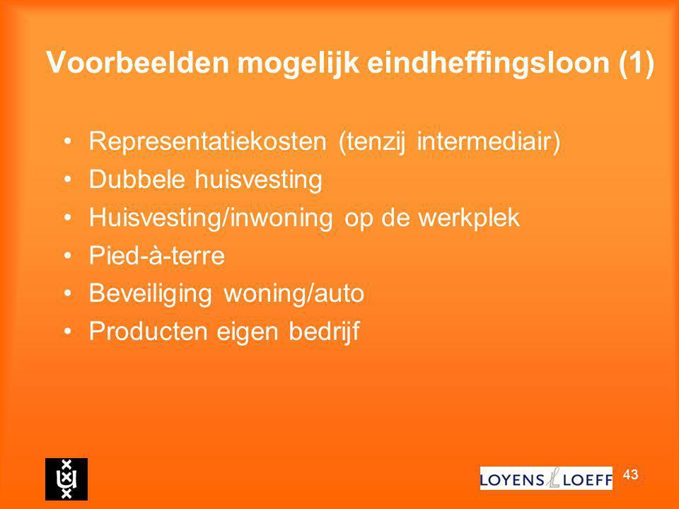 43 Voorbeelden mogelijk eindheffingsloon (1) Representatiekosten (tenzij intermediair) Dubbele huisvesting Huisvesting/inwoning op de werkplek Pied-à-