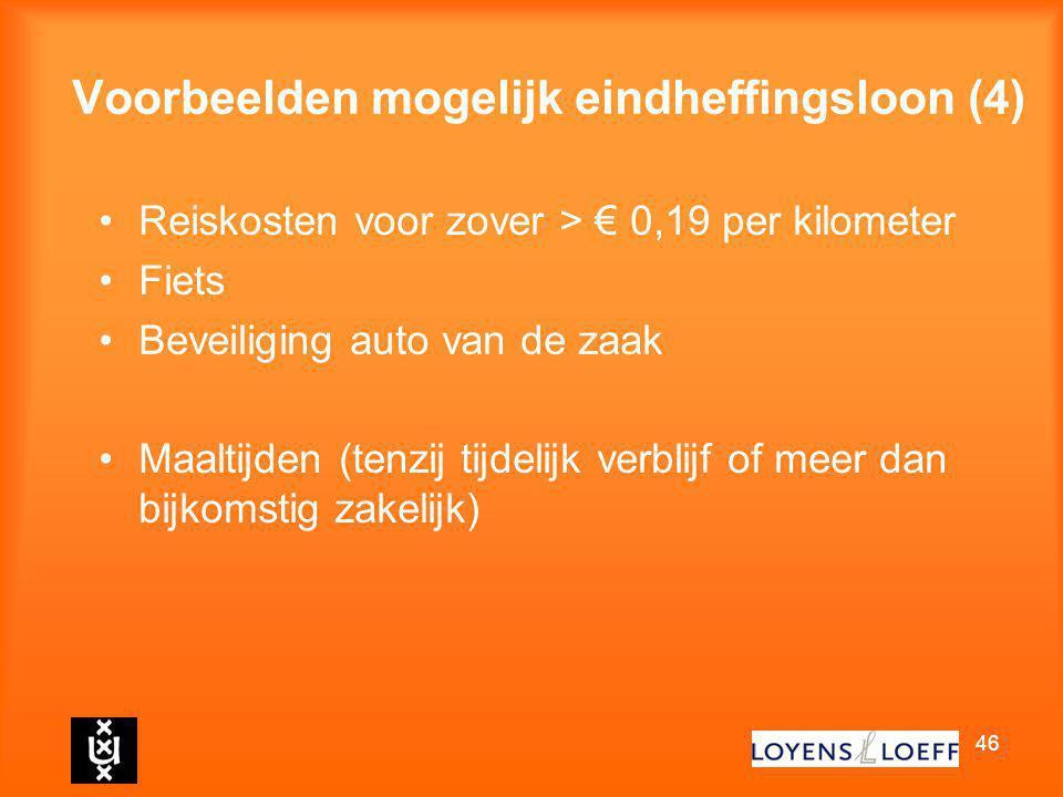 46 Voorbeelden mogelijk eindheffingsloon (4) Reiskosten voor zover > € 0,19 per kilometer Fiets Beveiliging auto van de zaak Maaltijden (tenzij tijdel