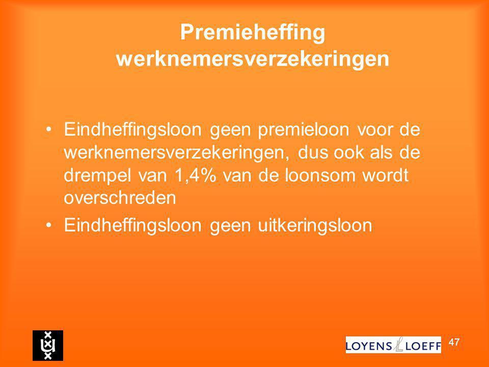 47 Premieheffing werknemersverzekeringen Eindheffingsloon geen premieloon voor de werknemersverzekeringen, dus ook als de drempel van 1,4% van de loon