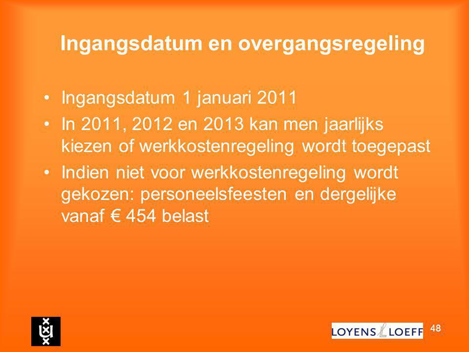 48 Ingangsdatum en overgangsregeling Ingangsdatum 1 januari 2011 In 2011, 2012 en 2013 kan men jaarlijks kiezen of werkkostenregeling wordt toegepast