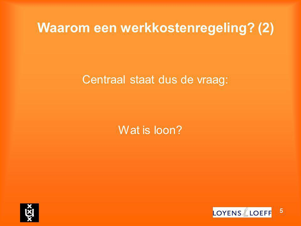 5 Waarom een werkkostenregeling? (2) Centraal staat dus de vraag: Wat is loon?