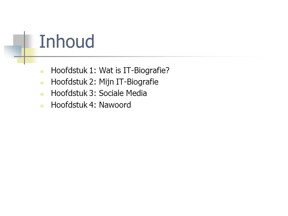 Inhoud Hoofdstuk 1: Wat is IT-Biografie? Hoofdstuk 2: Mijn IT-Biografie Hoofdstuk 3: Sociale Media Hoofdstuk 4: Nawoord