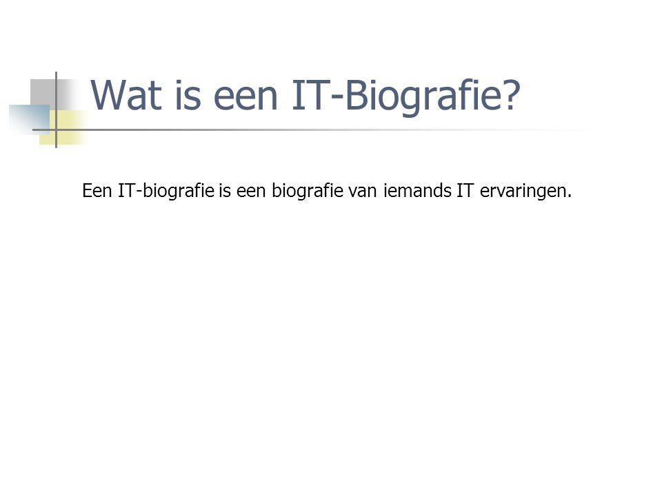 Wat is een IT-Biografie? Een IT-biografie is een biografie van iemands IT ervaringen.