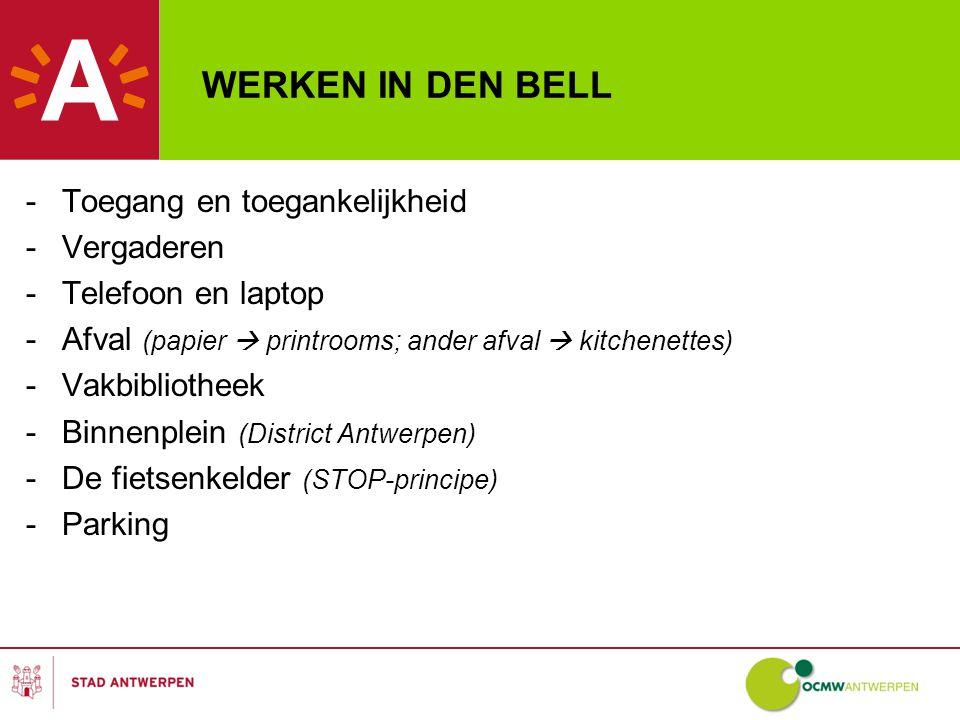 WERKEN IN DEN BELL -Toegang en toegankelijkheid -Vergaderen -Telefoon en laptop -Afval (papier  printrooms; ander afval  kitchenettes) -Vakbibliotheek -Binnenplein (District Antwerpen) -De fietsenkelder (STOP-principe) -Parking