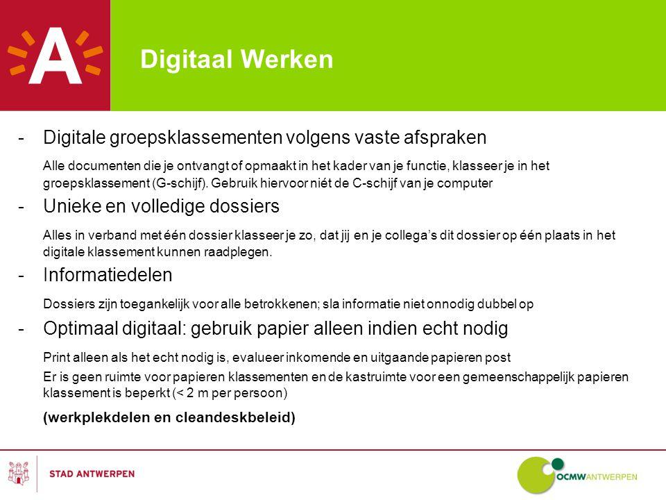 Digitaal Werken -Digitale groepsklassementen volgens vaste afspraken Alle documenten die je ontvangt of opmaakt in het kader van je functie, klasseer je in het groepsklassement (G-schijf).