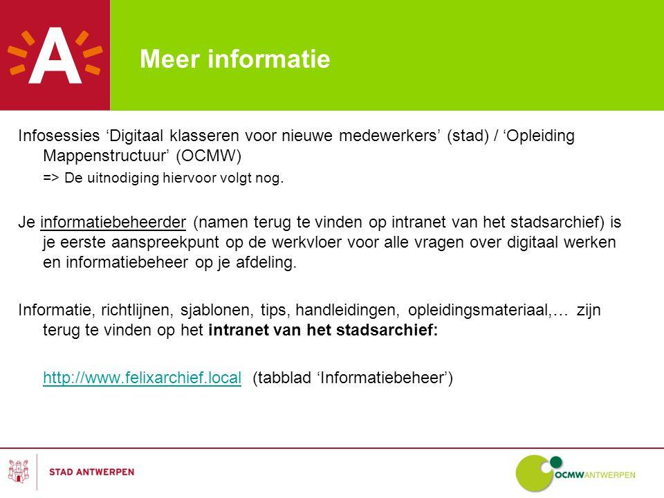 Meer informatie Infosessies 'Digitaal klasseren voor nieuwe medewerkers' (stad) / 'Opleiding Mappenstructuur' (OCMW) => De uitnodiging hiervoor volgt nog.