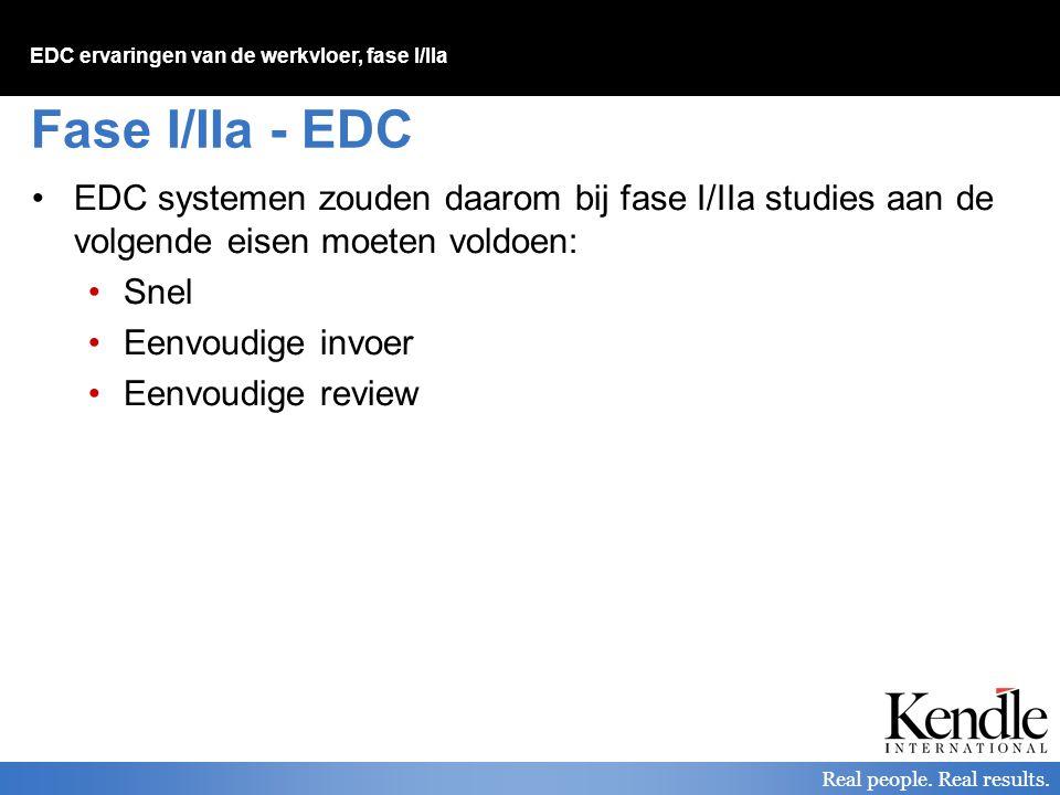 EDC ervaringen van de werkvloer, fase I/IIa Real people. Real results. Fase I/IIa - EDC EDC systemen zouden daarom bij fase I/IIa studies aan de volge