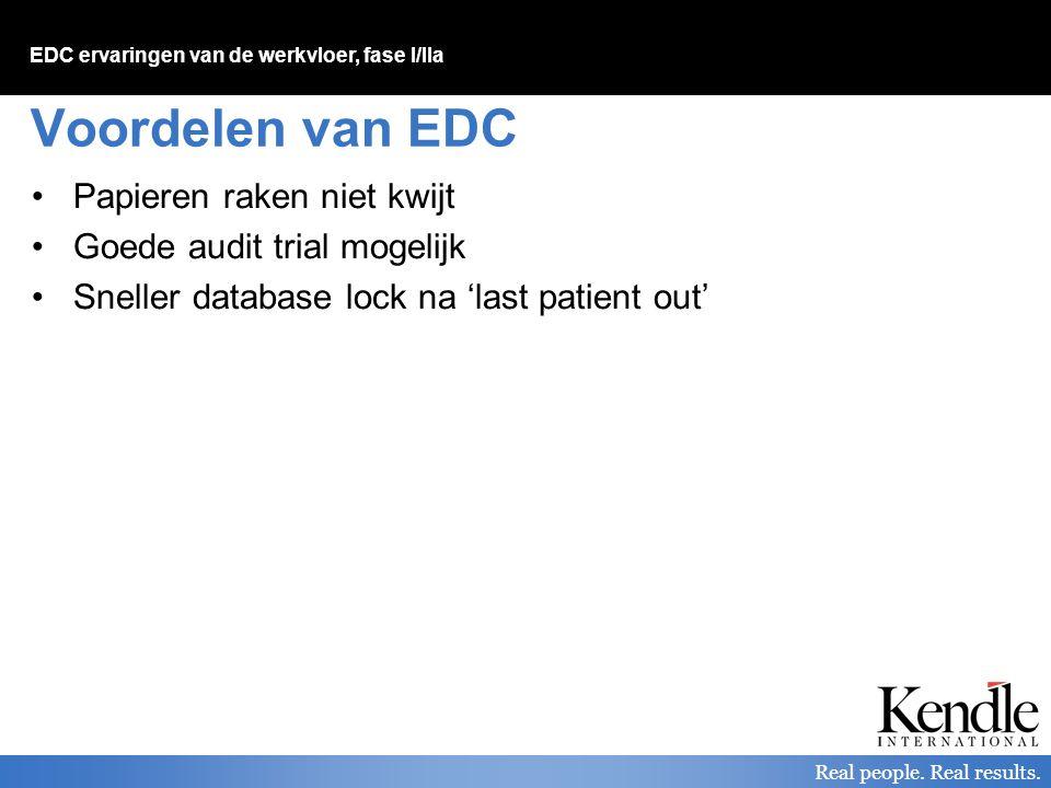 EDC ervaringen van de werkvloer, fase I/IIa Real people. Real results. Voordelen van EDC Papieren raken niet kwijt Goede audit trial mogelijk Sneller