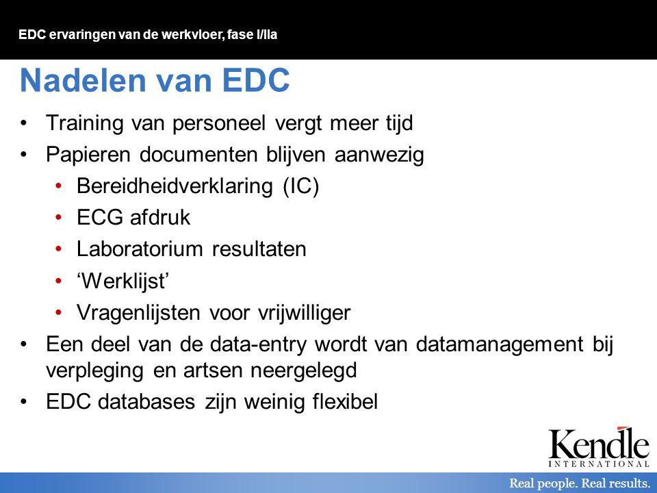 EDC ervaringen van de werkvloer, fase I/IIa Real people. Real results. Nadelen van EDC Training van personeel vergt meer tijd Papieren documenten blij
