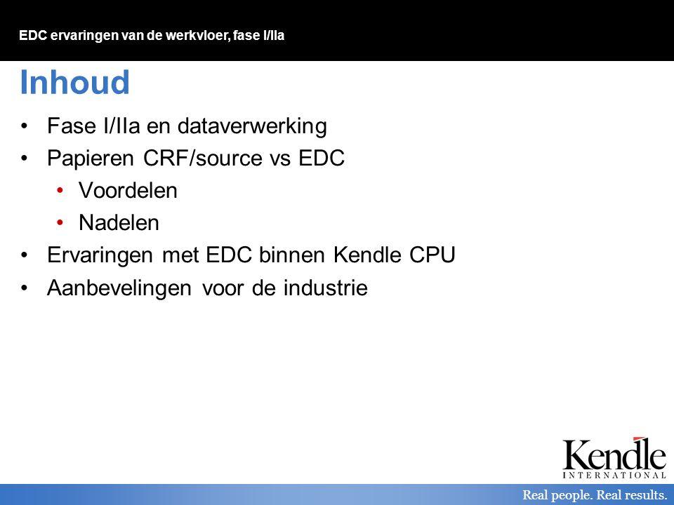 EDC ervaringen van de werkvloer, fase I/IIa Real people. Real results. Inhoud Fase I/IIa en dataverwerking Papieren CRF/source vs EDC Voordelen Nadele