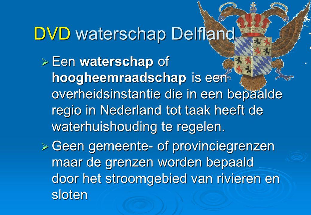 DVD waterschap Delfland  Een waterschap of hoogheemraadschap is een overheidsinstantie die in een bepaalde regio in Nederland tot taak heeft de water