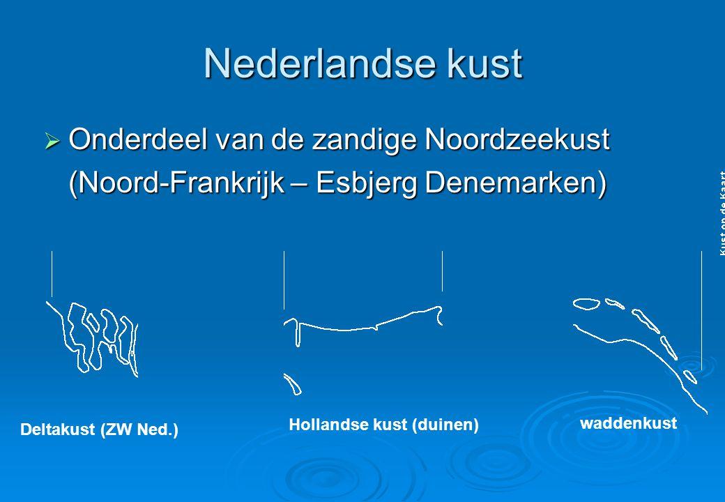 Nederlandse kust  Onderdeel van de zandige Noordzeekust (Noord-Frankrijk – Esbjerg Denemarken) Deltakust (ZW Ned.) Hollandse kust (duinen) waddenkust