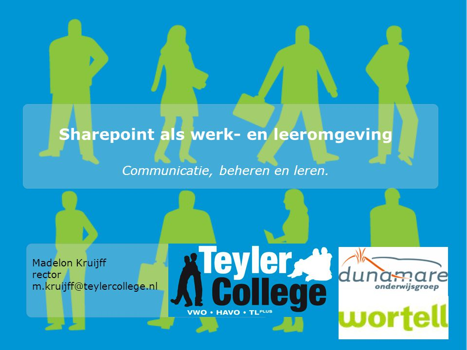 Sharepoint als werk- en leeromgeving Communicatie, beheren en leren. Madelon Kruijff rector m.kruijff@teylercollege.nl Woll
