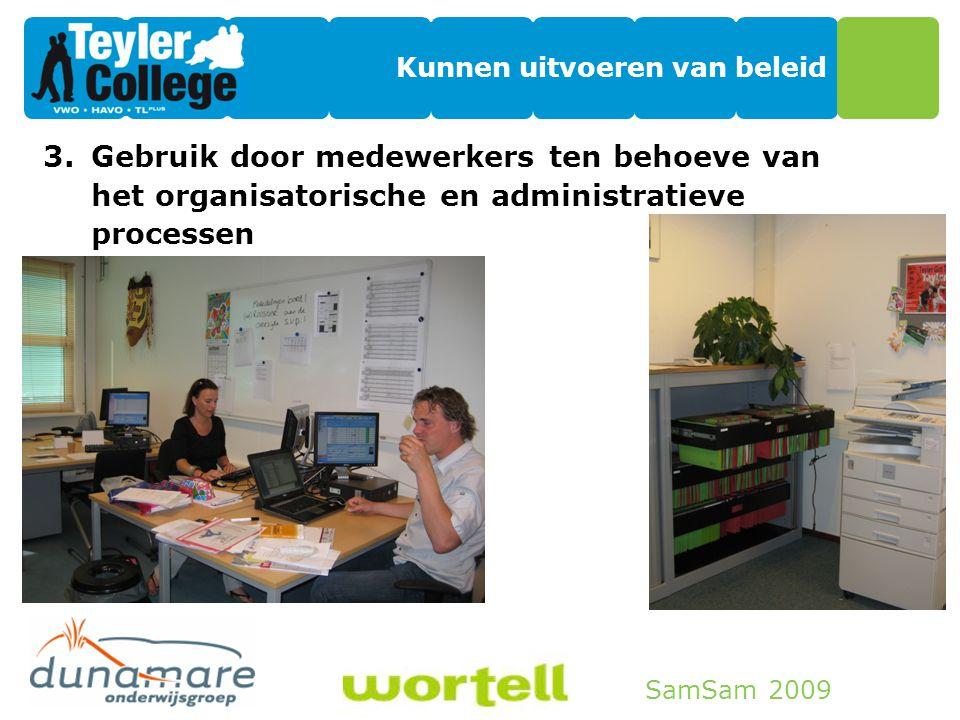 SamSam 2009 Kunnen uitvoeren van beleid 3.Gebruik door medewerkers ten behoeve van het organisatorische en administratieve processen -Portal -DIS (dig