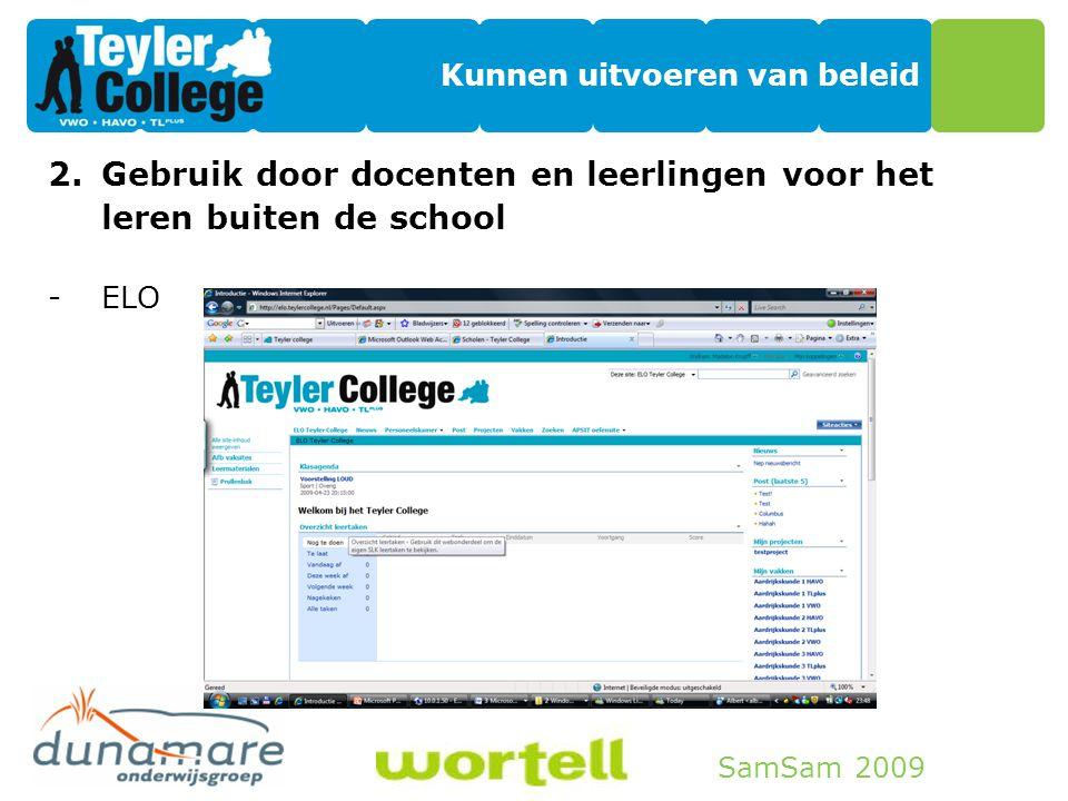 SamSam 2009 Kunnen uitvoeren van beleid 2.Gebruik door docenten en leerlingen voor het leren buiten de school -ELO