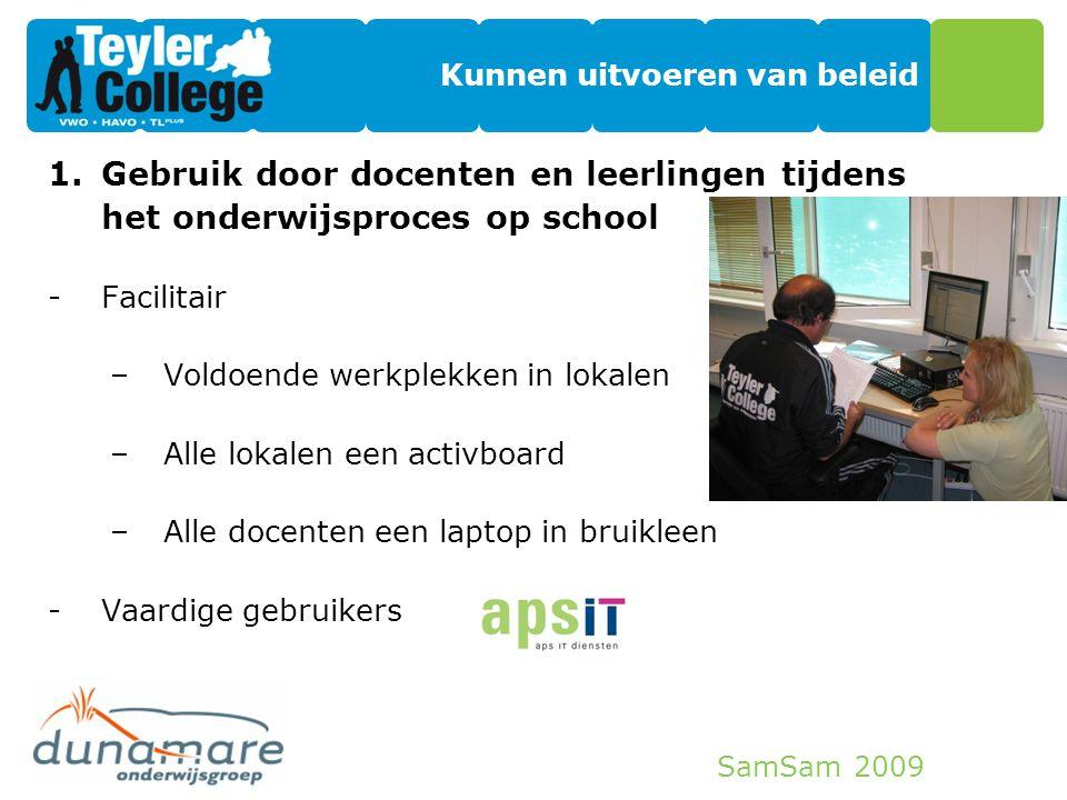 SamSam 2009 Kunnen uitvoeren van beleid 1.Gebruik door docenten en leerlingen tijdens het onderwijsproces op school -Facilitair –Voldoende werkplekken