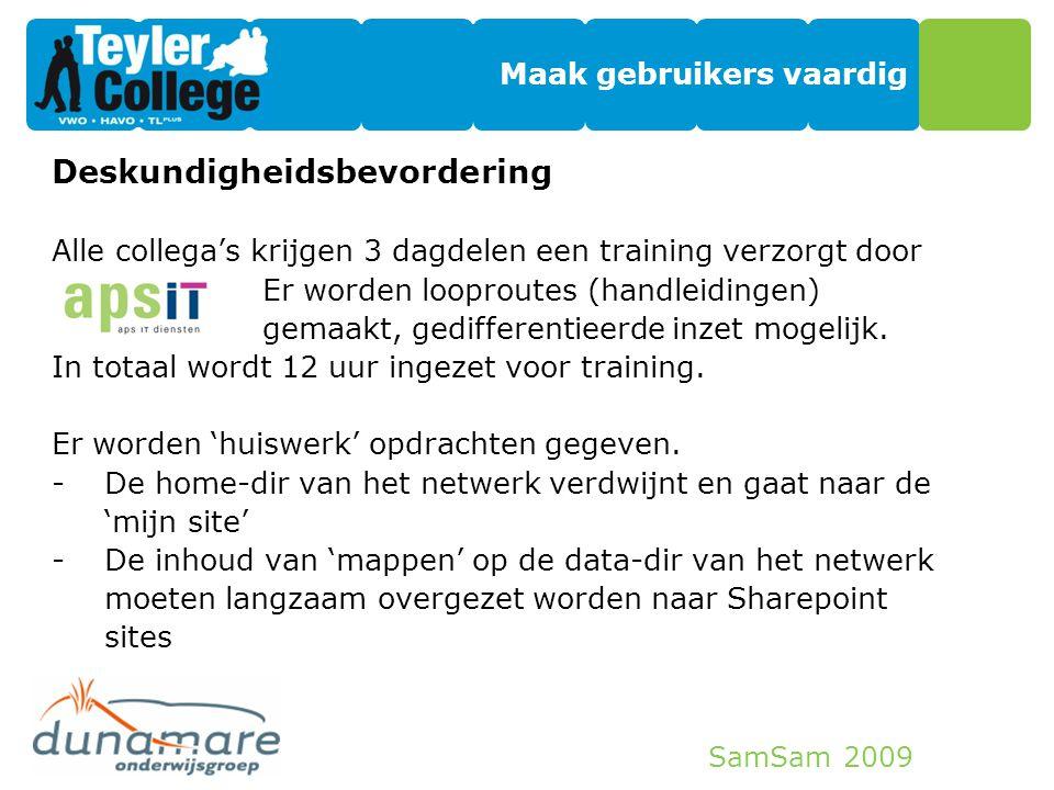 SamSam 2009 Maak gebruikers vaardig Deskundigheidsbevordering Alle collega's krijgen 3 dagdelen een training verzorgt door Er worden looproutes (handl