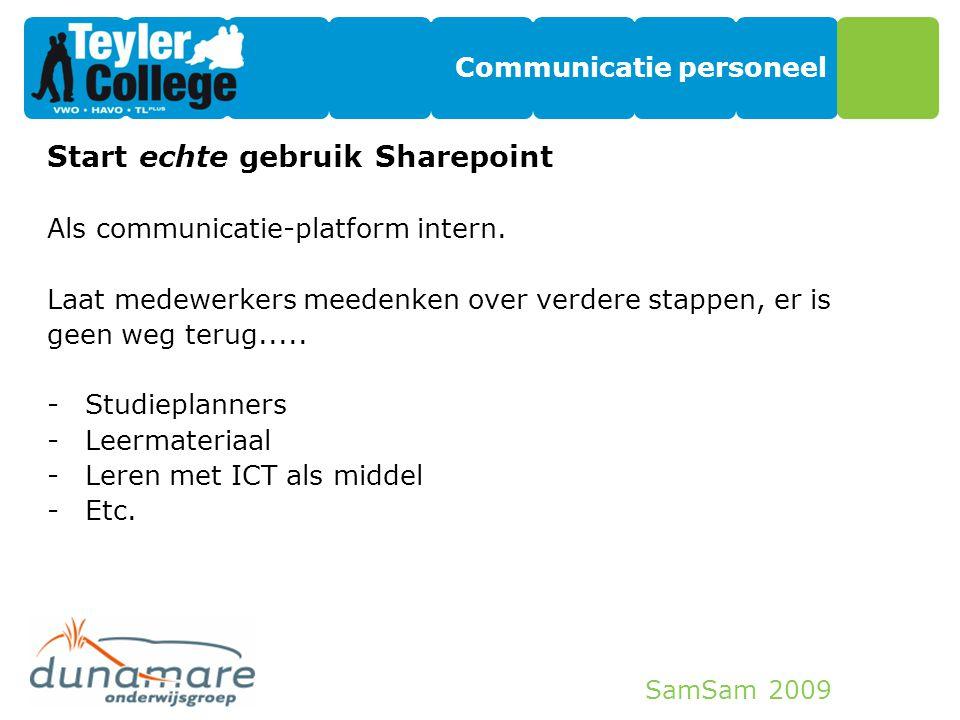 SamSam 2009 Communicatie personeel Start echte gebruik Sharepoint Als communicatie-platform intern. Laat medewerkers meedenken over verdere stappen, e