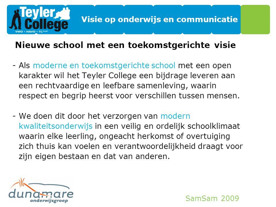 SamSam 2009 Visie op onderwijs en communicatie Nieuwe school met een toekomstgerichte visie -Als moderne en toekomstgerichte school met een open karak