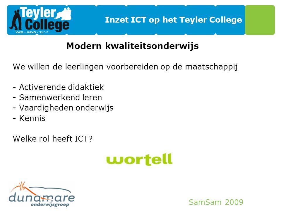 SamSam 2009 Inzet ICT op het Teyler College Modern kwaliteitsonderwijs We willen de leerlingen voorbereiden op de maatschappij -Activerende didaktiek