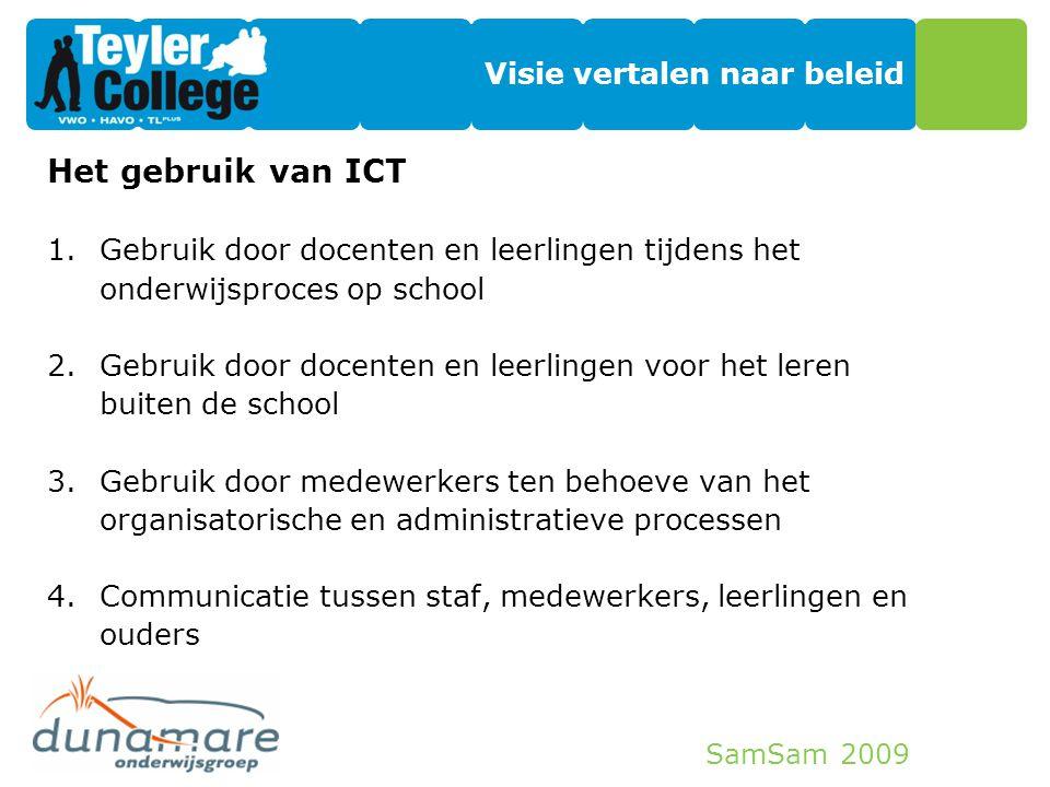 SamSam 2009 Uitvoeren van beleid Niet alle kennis van ICT is in school aanwezig Zoek een partner: -Hulp bij het maken van de juiste technologische keuzes -Integratie van systemen (Magister, office, mail, elo, website etc.) -Overkoepelende visie op onderwijs en ICT, samen met betrokkenen oplossingen zoeken en implementeren