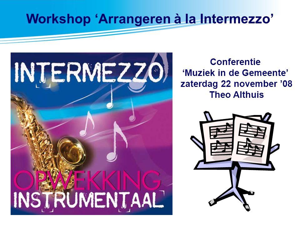 2 Workshop Arrangeren à la Intermezzo - Muziek in de Gemeente 1.Wat heb je nodig 2.Akkoorden verfraaien 3.Arrangementen à la 'Intermezzo' 4.Arrangeer-technieken 5.Voor gevorderden Inhoud