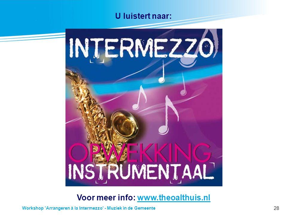 28 Workshop Arrangeren à la Intermezzo - Muziek in de Gemeente Voor meer info: www.theoalthuis.nlwww.theoalthuis.nl U luistert naar: