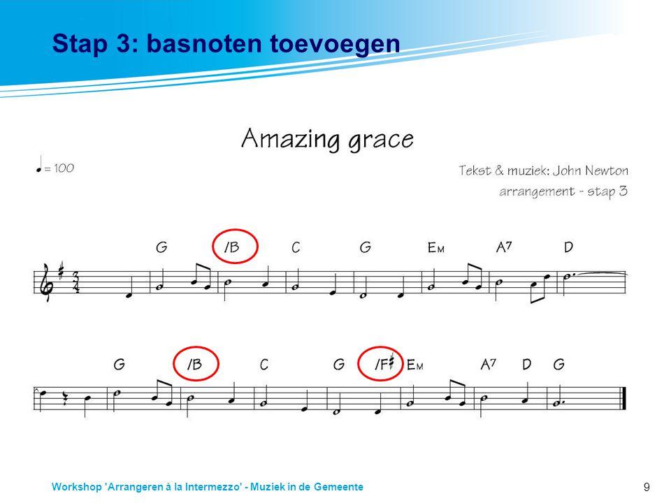 9 Workshop Arrangeren à la Intermezzo - Muziek in de Gemeente Stap 3: basnoten toevoegen