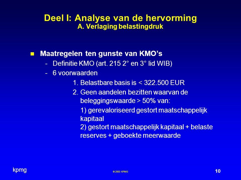 kpmg 10 © 2003 KPMG Deel I: Analyse van de hervorming A. Verlaging belastingdruk Maatregelen ten gunste van KMO's -Definitie KMO (art. 215 2° en 3° li