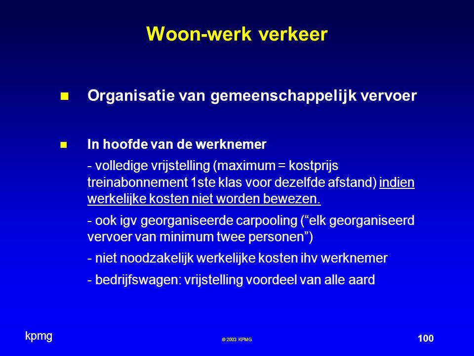 kpmg 100 © 2003 KPMG Woon-werk verkeer Organisatie van gemeenschappelijk vervoer In hoofde van de werknemer - volledige vrijstelling (maximum = kostpr