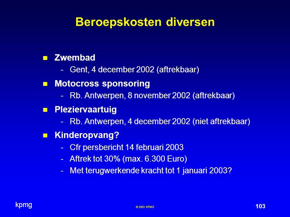 kpmg 103 © 2003 KPMG Beroepskosten diversen Zwembad -Gent, 4 december 2002 (aftrekbaar) Motocross sponsoring -Rb.